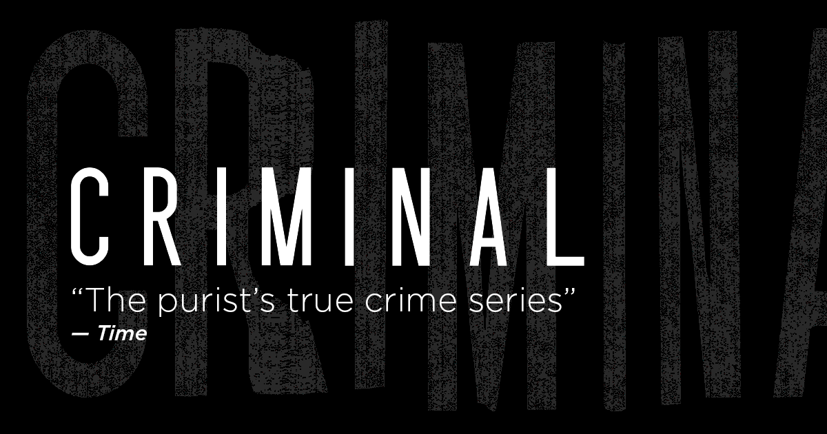 Criminal | A Podcast About Crime