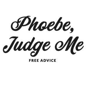 Text: Phoebe, Judge Me. Free Advice