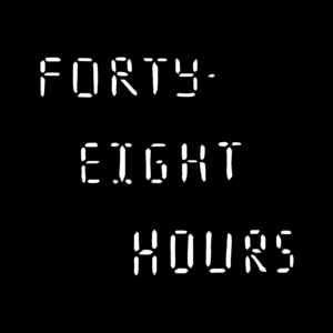"""Black background with the text """"Forty-Eight Hours"""" in a white digital clock font"""